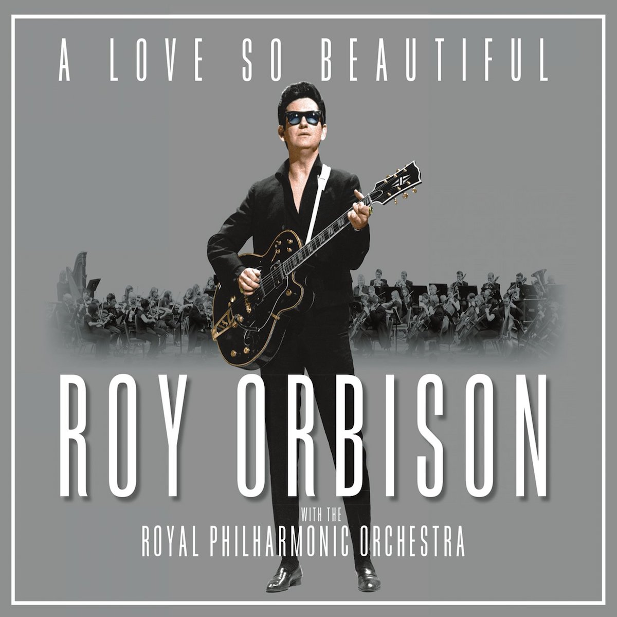Roy Orbison With The Royal Philharmonic Orchestra – <br/>A Love So Beautiful